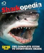 Discovery Channel Sharkepedia : The Complete Guide to All Things Sharks - Discovery Channel