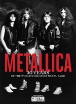 Metallica : 30 Years of the World's Greatest Metal Band