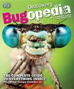 Discovery Bugopedia : The Complete Guide to Everything Bugs, Insects, and Other Creepy Crawlies - Discovery Channel