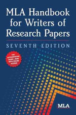 MLA Handbook for Writers of Research Papers : 7th Edition - Modern Language Association of America