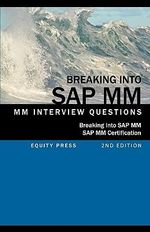 Breaking into SAP MM : SAP MM Interview Questions, Answers, and Explanations (SAP MM Certification Guide) - Jim Stewart