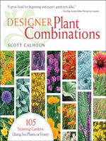 Designer Plant Combinations : 105 Stunning Gardens Using Six Plants or Fewer - Scott Calhoun