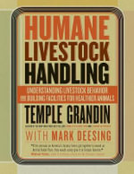 Humane Livestock Handling : Understanding Livestock Behavior and Building Facilities for Healthier Animals - Temple Grandin