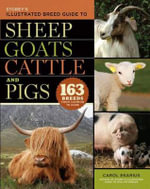Storey's Illustrated Breed Guide to Sheep, Goats, Cattle and Pigs : 163 Breeds from Common to Rare - Carol Ekarius