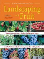 Landscaping with Fruit : Strawberry Ground Covers, Blueberry Hedges, Grape Arbors, and 39 Other Luscious Fruits to Make Your Yard an Edible Par - Lee Reich