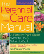 The Perennial Care Manual : A Plant-by-Plant Guide: What to Do & When to Do It - Nancy J. Ondra