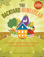 The Backyard Homestead : Produce All the Food You Need on Just a Quarter Acre!