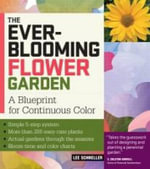 The Ever Blooming Flower Garden : A Blueprint for Continuous Color - Lee Schneller