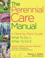 The Perennial Care Manual : A Plant-by-Plant Guide: What to Do and When to Do it - Nancy J. Ondra