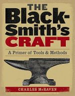 The Blacksmith's Craft : A Primer of Tools & Methods - Charles McRaven
