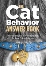 The Cat Behavior Answer Book : Solutions to Every Problem You'll Ever Face; Answers to Every Question You'll Ever Ask - Arden Moore