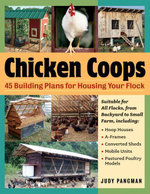 Chicken Coops : 45 Building Ideas for Housing Your Flock - Judy Pangman