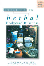 Creating an Herbal Bodycare Business - Sandy Maine