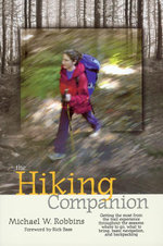 The Hiking Companion : Getting the most from the trail experience throughout the seasons: where to go, what to bring, basic navigation, and backpacking - Michael W. Robbins