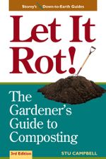 Let it Rot! : The Gardener's Guide to Composting (Third Edition) - Stu Campbell