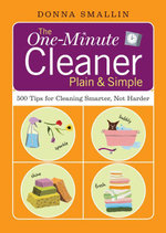 The One-Minute Cleaner Plain & Simple : 500 Tips for Cleaning Smarter, Not Harder - Donna Smallin