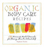 Organic Body Care Recipes : 175 Homemade Herbal Formulas for Glowing Skin & a Vibrant Self - Stephanie L. Tourles