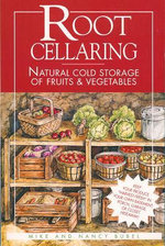 Root Cellaring : Natural Cold Storage of Fruits & Vegetables - Mike Bubel
