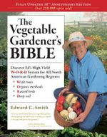 The Vegetable Gardener's Bible, 2nd Edition : Discover Ed's High-Yield W-O-R-D System for All North American Gardening Regions: Wide rows - Edward C. Smith