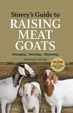 Storey's Guide to Raising Meat Goats, 2nd Edition : Managing, Breeding, Marketing - Maggie Sayer