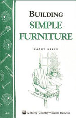 Building Simple Furniture : Storey Country Wisdom Bulletin A-06 - Cathy Baker