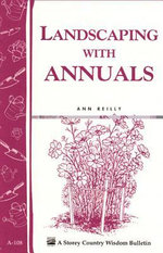 Landscaping with Annuals : Storey's Country Wisdom Bulletin A-108 - Ann Reilly