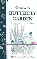 Grow a Butterfly Garden : Storey Country Wisdom Bulletin A-114 - Wendy Potter-Springer