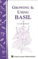 Growing & Using Basil : Storey's Country Wisdom Bulletin A-119 - Ellen Ogden