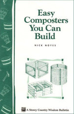 Easy Composters You Can Build : Storey's Country Wisdom Bulletin A-139 - Nick Noyes