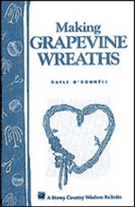 Making Grapevine Wreaths : Storey's Country Wisdom Bulletin A-150 - Gayle O'Donnell