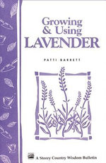 Growing & Using Lavender : Storey's Country Wisdom Bulletin A-155 - Patricia R. Barrett