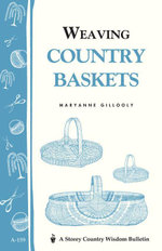 Weaving Country Baskets : Storey Country Wisdom Bulletin A-159 - Maryanne Gillooly