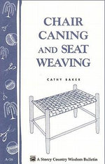 Chair Caning and Seat Weaving : Storey Country Wisdom Bulletin A-16 - Cathy Baker