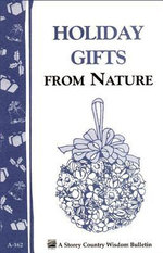 Holiday Gifts from Nature : Storey's Country Wisdom Bulletin A-162 - Corneliam Parkinson