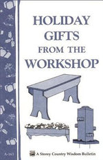 Holiday Gifts from the Workshop : Storey's Country Wisdom Bulletin A-163 - LLC, Storey Publishing