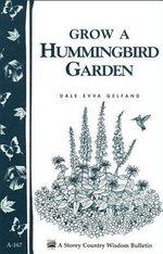 Grow a Hummingbird Garden : Storey's Country Wisdom Bulletin A-167 - Dale Evva Gelfand