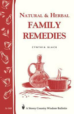 Natural & Herbal Family Remedies : Storey's Country Wisdom Bulletin A-168 - Cynthia Black