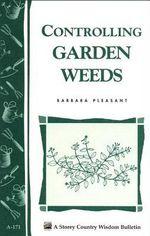 Controlling Garden Weeds : Storey's Country Wisdom Bulletin A-171 - Barbara Pleasant