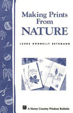 Making Prints from Nature : Storey's Country Wisdom Bulletin A-177 - Laura Donnelly Bethmann