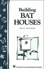 Building Bat Houses : Storey's Country Wisdom Bulletin A-178 - Dale Evva Gelfand