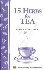 15 Herbs for Tea : Storey's Country Wisdom Bulletin A-184 - Marian Sebastiano