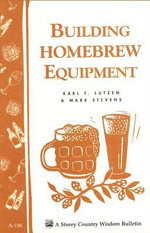 Building Homebrew Equipment : Storey's Country Wisdom Bulletin A-186 - Karl F. Lutzen