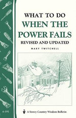 What to Do When the Power Fails : Storey's Country Wisdom Bulletin A-191 - Mary Twitchell
