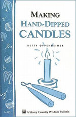 Making Hand-Dipped Candles : Storey's Country Wisdom Bulletin A-192 - Betty Oppenheimer