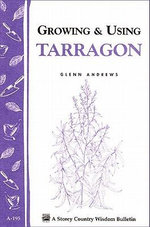 Growing & Using Tarragon : Storey's Country Wisdom Bulletin A-195 - Glenn Andrews