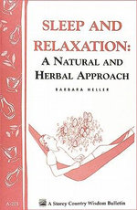 Sleep and Relaxation : A Natural and Herbal Approach: Storey's Country Wisdom Bulletin A-201 - Barbara L. Heller