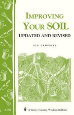 Improving Your Soil : Storey's Country Wisdom Bulletin A-202 - Stu Campbell