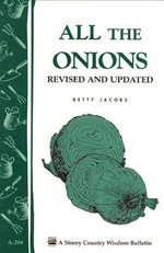 All the Onions : Storey's Country Wisdom Bulletin A-204 - Betty E. M. Jacobs