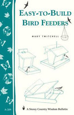 Easy-to-Build Bird Feeders : Storey's Country Wisdom Bulletin A-209 - Mary Twitchell