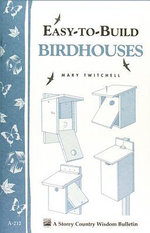 Easy-to-Build Birdhouses : Storey's Country Wisdom Bulletin A-212 - Mary Twitchell
